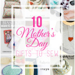 10 Fabulous Gifts to Sew For Mother's Day
