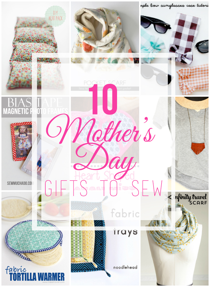 10 Fabulous Gifts To Sew For Mother S Day Sew Much Ado