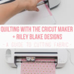 Cutting Quilt Fabrics with the Cricut Maker + Riley Blake Designs