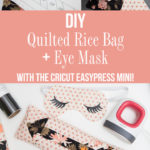Quilted DIY Rice Bag + Sleep Mask with Cricut + EasyPress Mini